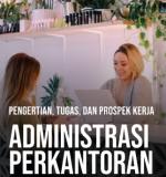 Pengertian, Tugas, dan Prospek Jurusan Administrasi Perkantoran